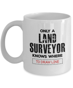 Only-A-Land-Surveyor-Knows-Where-To-Draw-The-Line-Coffee-Mug