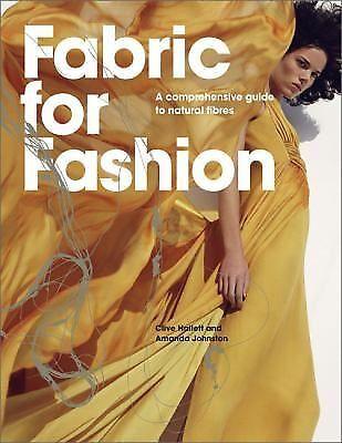 Fabric For Fashion: A Comprehensive Guide Hallett, Clive, Johnston, Amanda
