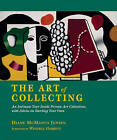 The Art of Collecting: An Intimate Tour Inside Private Art Collections with Advice on Starting Your Own by Wendell Garrett, Diane McManus Jensen (Hardback, 2010)
