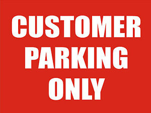 CUSTOMER PARKING ONLY SIGN 4 Sizes, Choice of Colours - Highly Durable