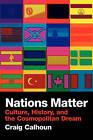 Nations Matter: Culture, History and the Cosmopolitan Dream by Craig Calhoun (Paperback, 2007)