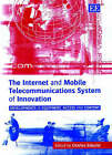 The Internet and Mobile Telecommunications System of Innovation: Developments in Equipment, Access and Content by Edward Elgar Publishing Ltd (Hardback, 2003)