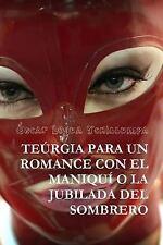 Teurgia para un Romance con el Maniqui o la Jubilada Del Sombrero by Oscar...