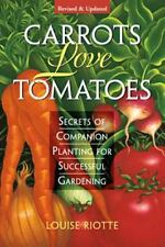 Carrots Love Tomatoes : Secrets of Companion Planting for Successful Gardening by Louise Riotte (1998, Paperback, Revised)