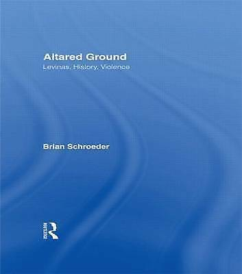 Altared Ground: Levinas, History, Violence (Anthropology; 16), Schroeder, Brian,