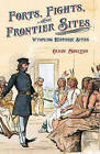 Forts, Fights, and Frontier Sites: Wyoming Historic Locations by Candy Moulton (Paperback / softback, 2010)