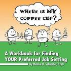 Where Is My Coffee Cup?: A Workbook for Finding Your Preferred Job Setting by Monica H Psyd Schneider (Paperback / softback, 2013)