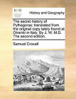 The Secret History of Pythagoras: Translated from the Original Copy Lately Found at Otranto in Italy. by J. W. M.D. the Second Edition. by Samuel Croxall (Paperback / softback, 2010)