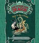 How to Train Your Dragon: How to Be a Pirate by Cressida Cowell (CD-Audio, 2013)