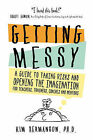 Getting Messy: A Guide to Taking Risks and Opening the Imagination for Teachers, Trainers, Coaches and Mentors by Kim Hermanson Ph D (Paperback / softback, 2009)