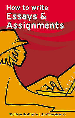 How to write Essays and Assignments by Jonathan Weyers, Kathleen McMillan (Pape…