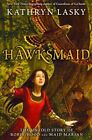 Hawksmaid: The Untold Story of Robin Hood and Maid Marian by Kathryn Lasky (Paperback / softback, 2011)