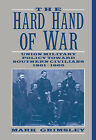 The Hard Hand of War: Union Military Policy toward Southern Civilians, 1861-1865 by Mark Grimsley (Hardback, 1995)