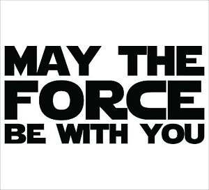 Star Wars May The Force Be With You Sticker Decal Choose Size