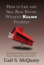 How to Sell and List Real Estate Without Killing Yourself by Gail S. McQuary...