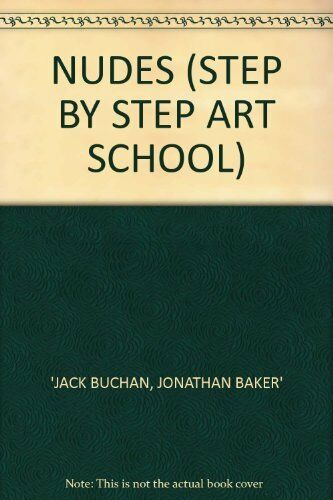 Nudes (Step by Step Art School) By Jack Buchan, Jonathan Baker. 9780600580768