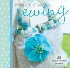 Make Me I'm Yours... Sewing: 20 Simple-to-Make Projects by David & Charles (Hardback, 2010)