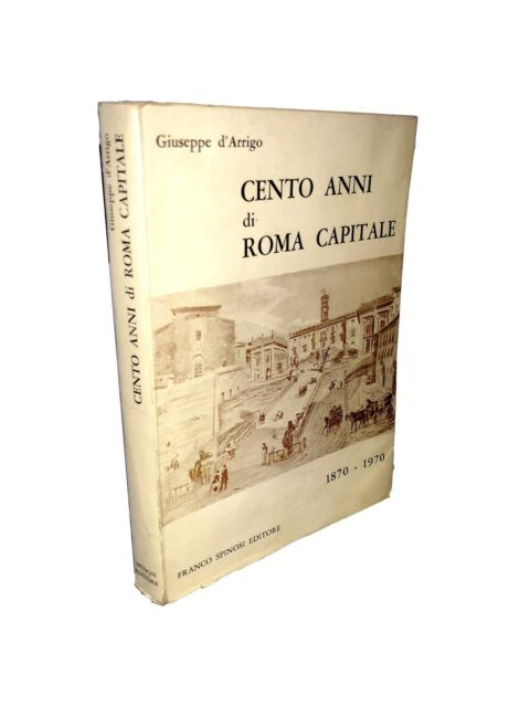 Giuseppe d'Arrigo - CENTO ANNI DI ROMA CAPITALE 1870-1970