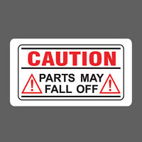 Parts may fall off Sticker vinyl decal van funny warning sign car caution bumper
