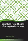 Quantum Field Theory of Many-body Systems: From the Origin of Sound to an Origin of Light and Electrons by Xiao-Gang Wen (Paperback, 2007)