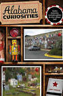 Alabama Curiosities: Quirky Characters, Roadside Oddities & Other Offbeat Stuff by Andy Duncan (Paperback, 2009)