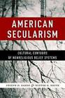 American Secularism: Cultural Contours of Nonreligious Belief Systems by Buster G. Smith, Joseph O. Baker (Hardback, 2015)