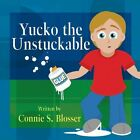 Yucko the Unstuckable by Connie S Blosser (Paperback / softback, 2013)