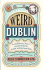 Weird Dublin: A Miscellany, Almanack and Companion by Reggie Chamberlain-King (Hardback, 2015)