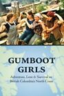 Gumboot Girls: Adventure, Love & Survival on the North Coast of British Columbia by Caitlin Press (Paperback, 2013)