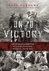 On to Victory: The Canadian Liberation of the Netherlands, March 23-May 5, 1945 by Mark Zuehlke (Paperback / softback, 2011)