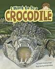 I Want to be a Crocodile by Thomas Kingsley Troupe (Paperback, 2015)