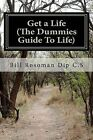 Get a Life (the Dummies Guide to Life) by Bill Rosoman (Paperback / softback, 2007)