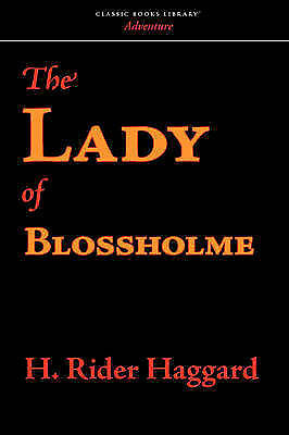 The Lady of Blossholme by Haggard, H. Rider