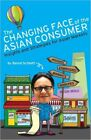 The Changing Face of the Asian Consumer: Insights and Strategies for Asian Markets by Bernd Schmitt (Paperback, 2013)