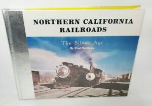 Northern-California-Railroads-The-Silver-Age-Volume-I-By-Fred-Matthews-1982
