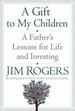 A Gift to My Children : A Father's Lessons for Life and Investing by Jim Rogers (2009, Hardcover)