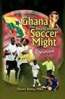 Ghana The Rediscovered Soccer Might Workbook by Okyere MBA Bonna 9781441542755