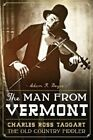 The Man from Vermont: Charles Ross Taggart: The Old Country Fiddler by Adam R Boyce (Paperback / softback, 2013)