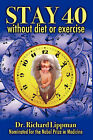 Stay 40: Without Diet or Exercise by Dr Richard Lippman (Hardback, 2008)