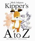 Kipper: A to Z : An Alphabet Adventure by Mick Inkpen (2001, Hardcover)