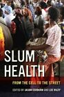 Slum Health: From the Cell to the Street by University of California Press (Paperback, 2016)