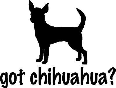 "Got Chihuahua - 4.95"" x 3.75"" - Choose Color - Decal Vinyl Sticker #1274"