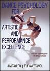 Dance Psychology for Artistic and Performance Excellence by Elena Estanol, Dr Jim Taylor (Paperback, 2015)