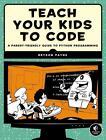 Teach Your Kids to Code von Bryson Payne (2015, Taschenbuch)