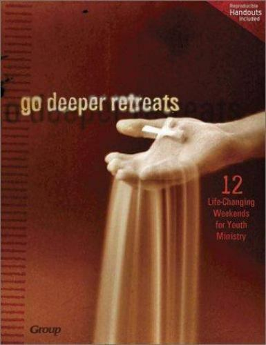 Go Deeper Retreats : 12 Life-Changing Weekends for Youth Ministry (2004,...