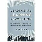 Leading the Learning Revolution : The Expert's Guide to Capitalizing on the Exploding Lifelong Education Market by Jeff Cobb (2013, Hardcover)