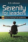 Serenity for Leaders: 30 Days to Honing True Leadership by E.D. Johnson (Paperback, 2011)