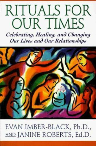 Rituals for Our Times: Celebrating, Healing, and Changing Our Lives and Our Rel