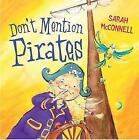 Don't Mention Pirates by Sarah McConnell (Paperback, 2007)