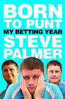 Born to Punt: Steve Palmer's Betting Year by Steve Palmer (Hardback, 2011)